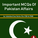 Pakistan Affairs MCQs For CSS PMS NTS And Lectureship Part VII