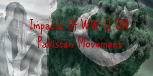 impacts of world war ii on pakistan movement